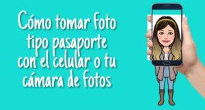 Cómo tomar fotos tipo pasaporte con el celular o cámara fotográfica